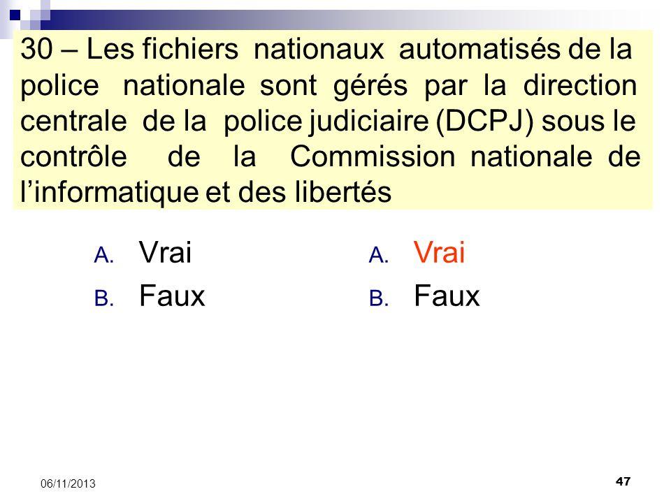 30 – Les fichiers nationaux automatisés de la police nationale sont gérés par la direction centrale de la police judiciaire (DCPJ) sous le contrôle de la Commission nationale de l'informatique et des libertés