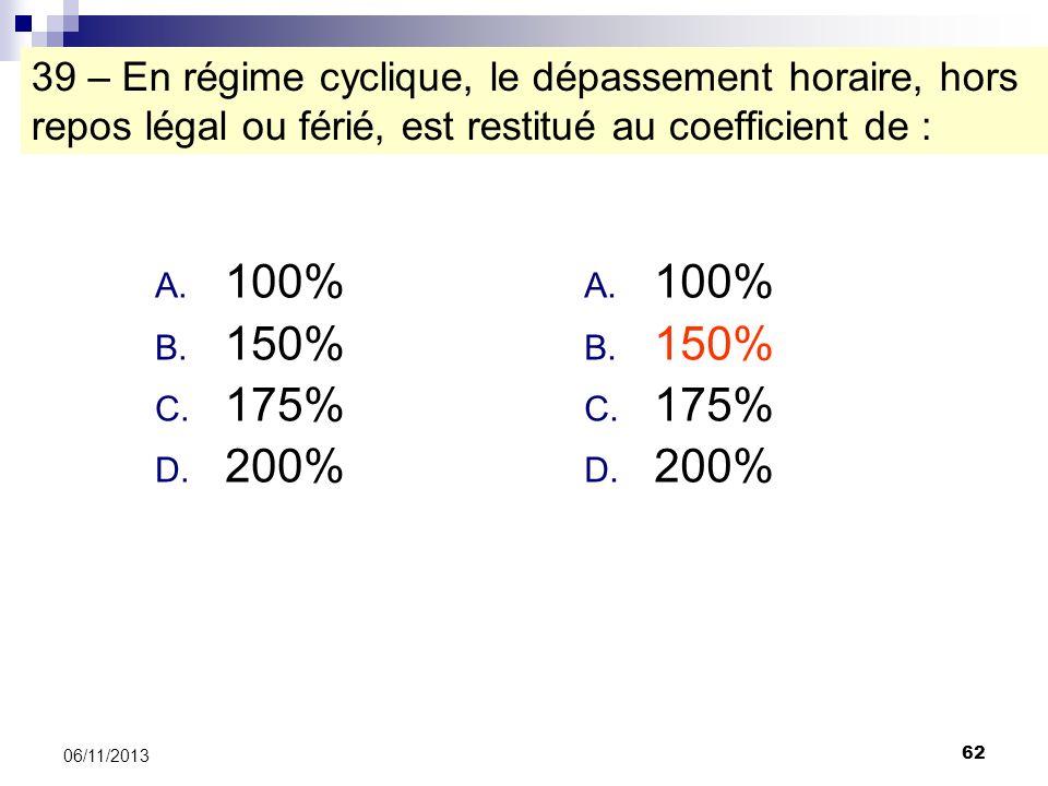 39 – En régime cyclique, le dépassement horaire, hors repos légal ou férié, est restitué au coefficient de :