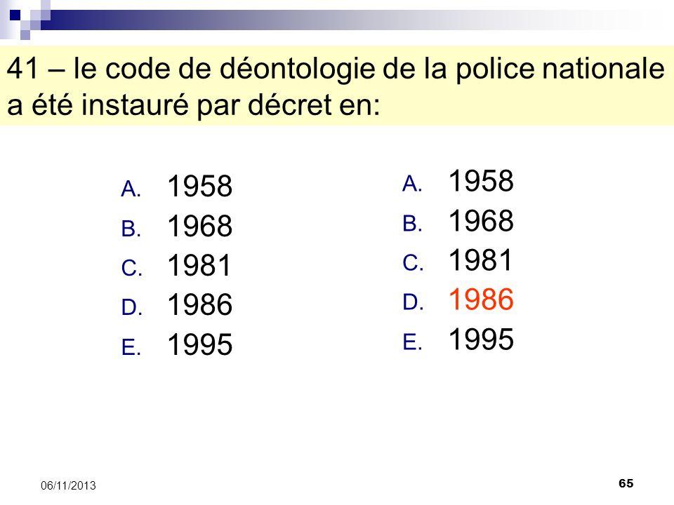 41 – le code de déontologie de la police nationale a été instauré par décret en: