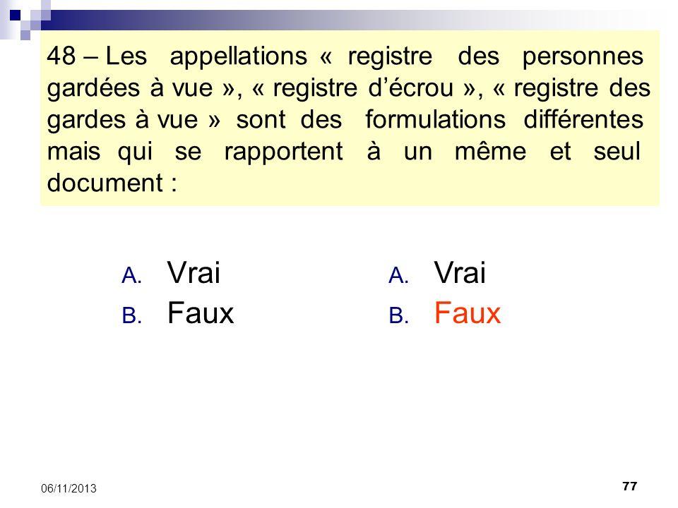 48 – Les appellations « registre des personnes gardées à vue », « registre d'écrou », « registre des gardes à vue » sont des formulations différentes mais qui se rapportent à un même et seul document :