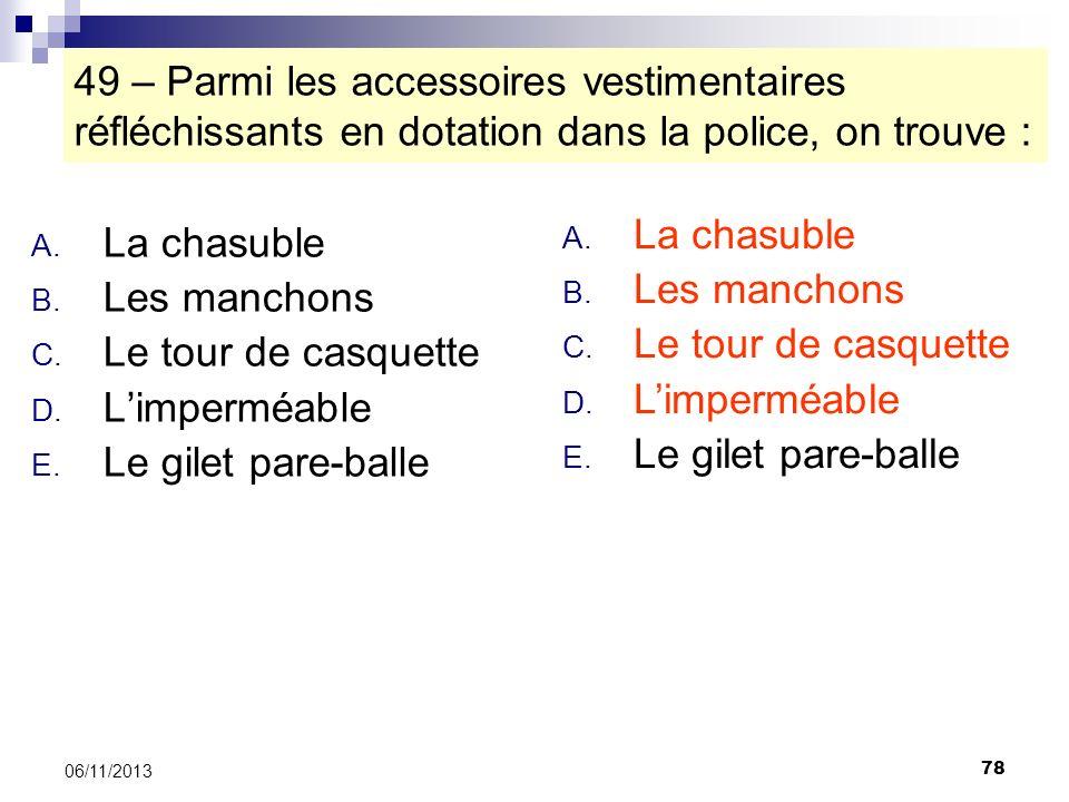 49 – Parmi les accessoires vestimentaires réfléchissants en dotation dans la police, on trouve :
