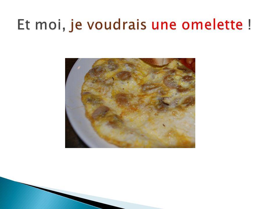 Et moi, je voudrais une omelette !