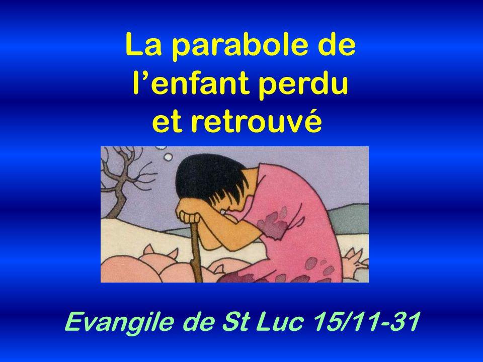 La parabole de l'enfant perdu et retrouvé Evangile de St Luc 15/11-31