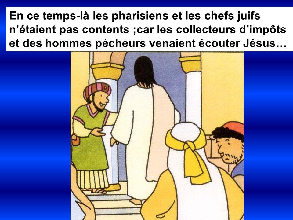 En ce temps-là les pharisiens et les chefs juifs