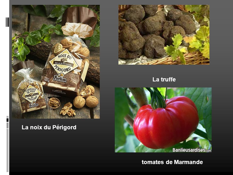 La truffe La noix du Périgord tomates de Marmande