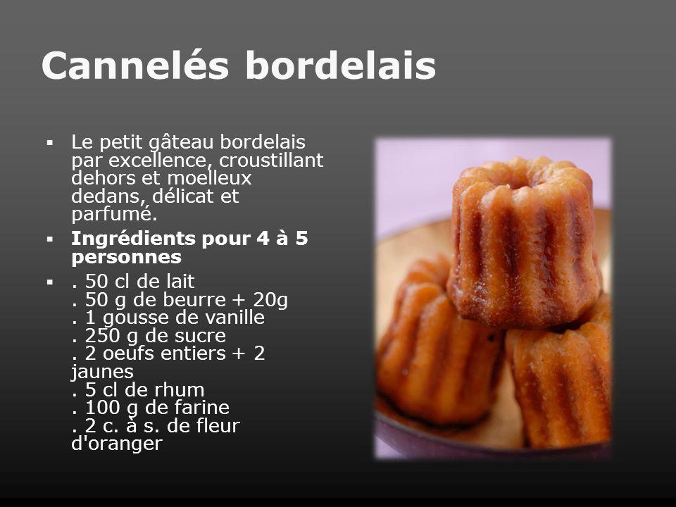 Cannelés bordelaisLe petit gâteau bordelais par excellence, croustillant dehors et moelleux dedans, délicat et parfumé.