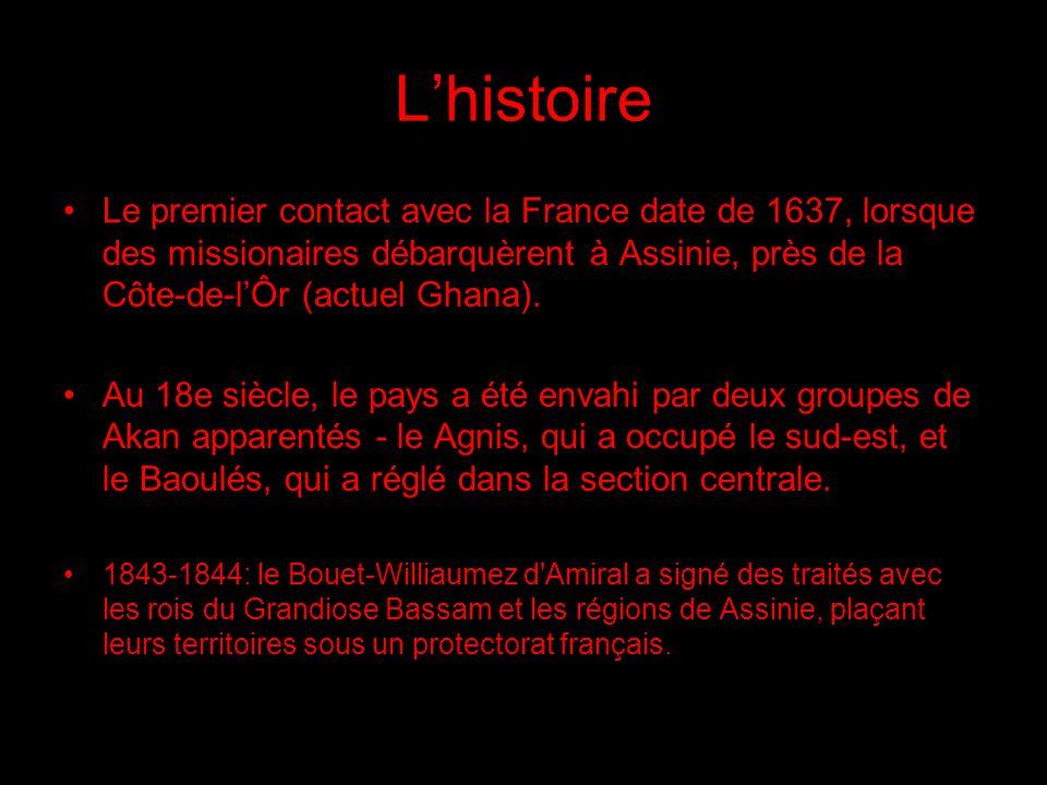 L'histoire Le premier contact avec la France date de 1637, lorsque des missionaires débarquèrent à Assinie, près de la Côte-de-l'Ôr (actuel Ghana).