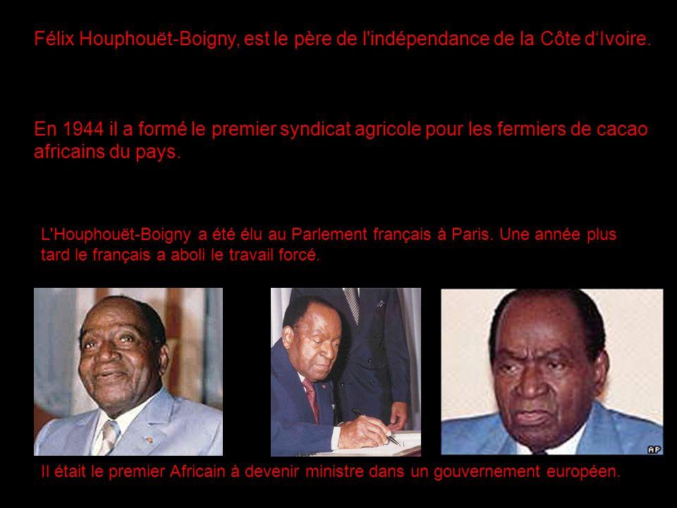 Félix Houphouët-Boigny, est le père de l indépendance de la Côte d'Ivoire.