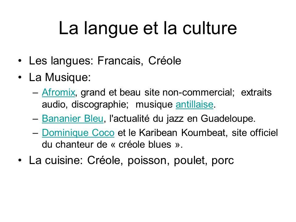 La langue et la culture Les langues: Francais, Créole La Musique: