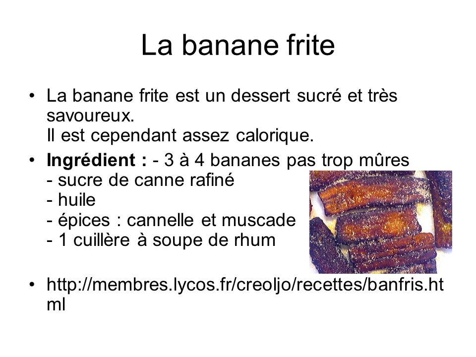 La banane frite La banane frite est un dessert sucré et très savoureux. Il est cependant assez calorique.