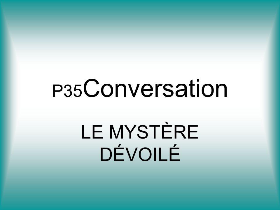 P35Conversation LE MYSTÈRE DÉVOILÉ