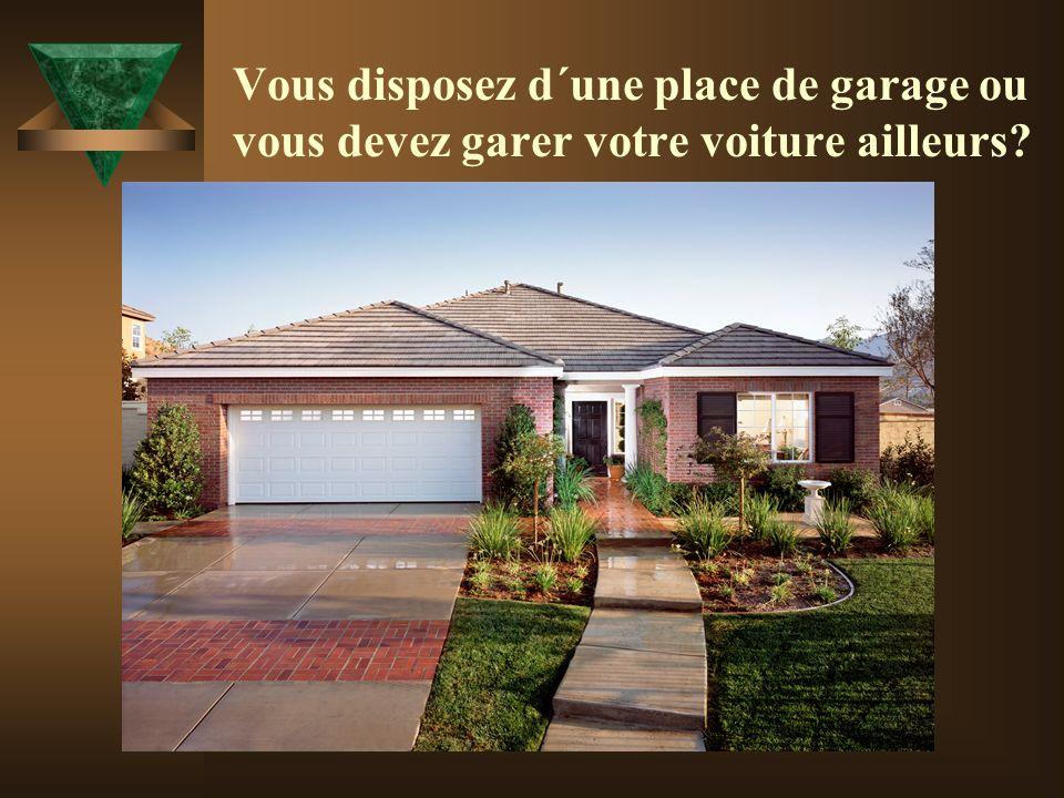 Vous disposez d´une place de garage ou vous devez garer votre voiture ailleurs
