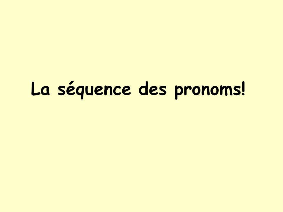 La séquence des pronoms!