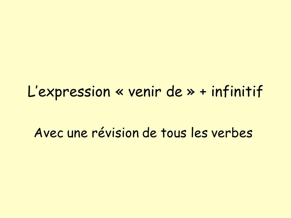 L'expression « venir de » + infinitif