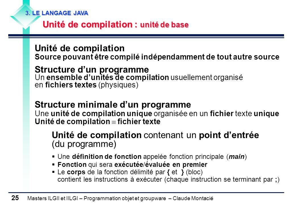 3. LE LANGAGE JAVA Unité de compilation : unité de base. Unité de compilation. Source pouvant être compilé indépendamment de tout autre source.