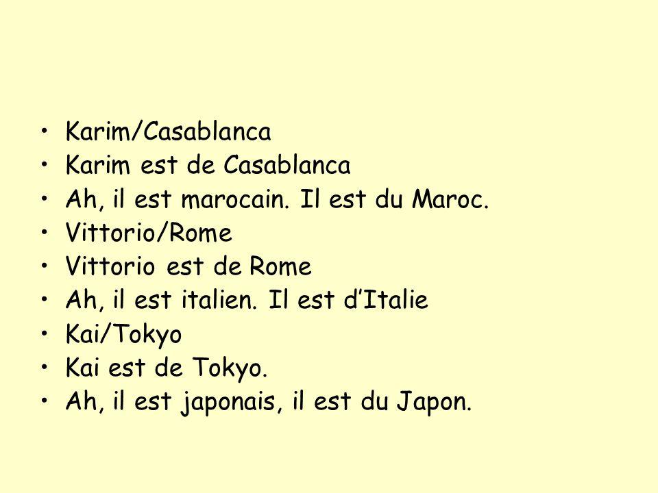 Karim/Casablanca Karim est de Casablanca. Ah, il est marocain. Il est du Maroc. Vittorio/Rome. Vittorio est de Rome.