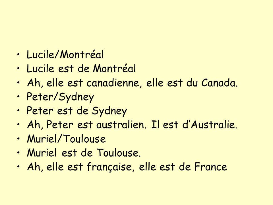 Lucile/Montréal Lucile est de Montréal. Ah, elle est canadienne, elle est du Canada. Peter/Sydney.