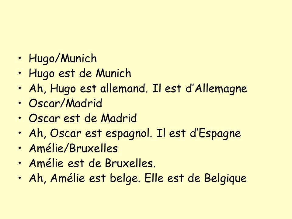 Hugo/Munich Hugo est de Munich. Ah, Hugo est allemand. Il est d'Allemagne. Oscar/Madrid. Oscar est de Madrid.
