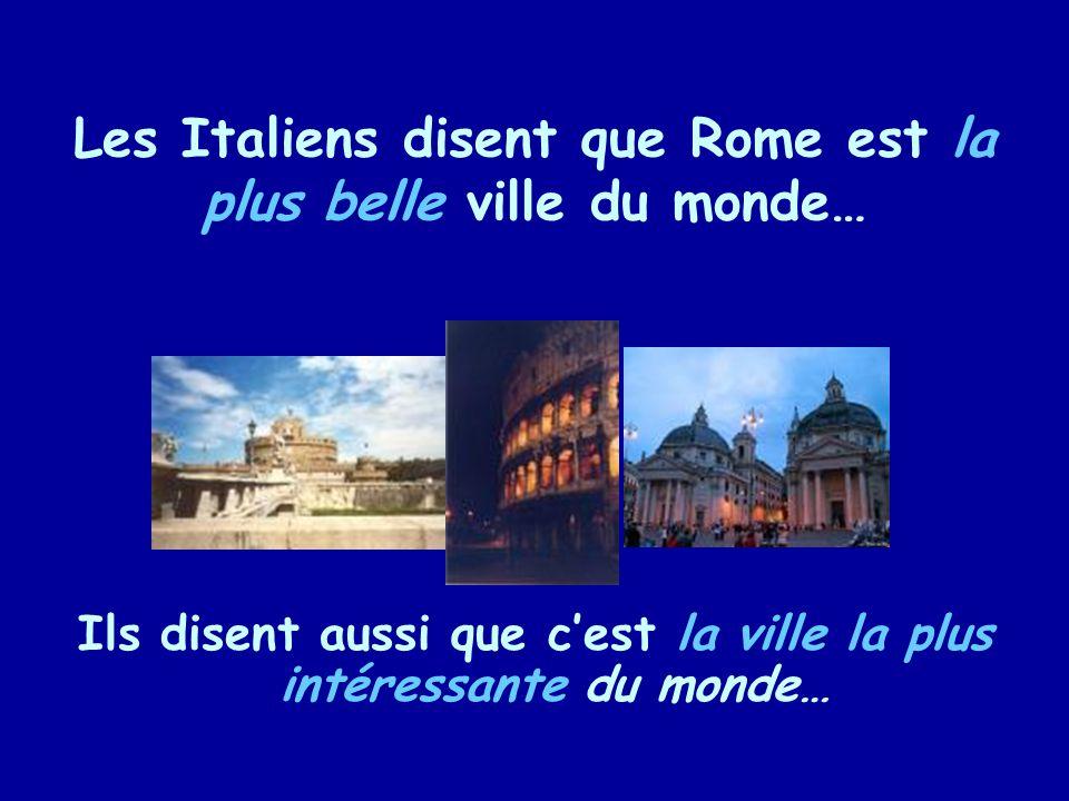Les Italiens disent que Rome est la plus belle ville du monde…