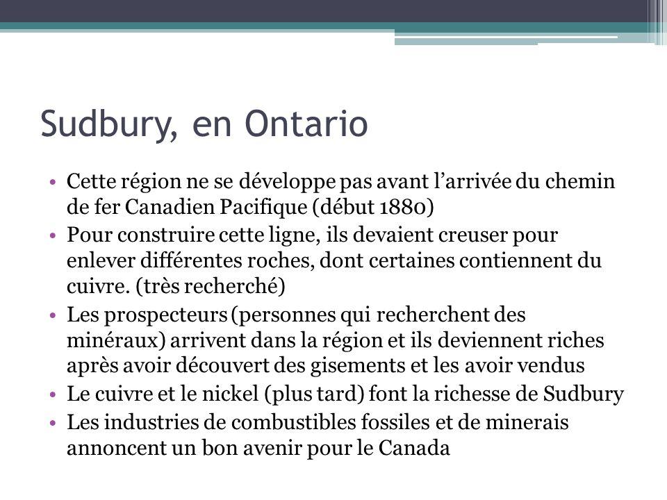 Sudbury, en Ontario Cette région ne se développe pas avant l'arrivée du chemin de fer Canadien Pacifique (début 1880)