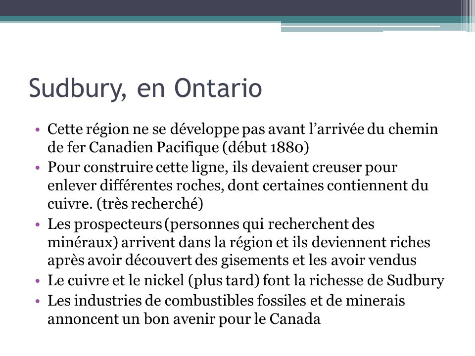 Sudbury, en OntarioCette région ne se développe pas avant l'arrivée du chemin de fer Canadien Pacifique (début 1880)