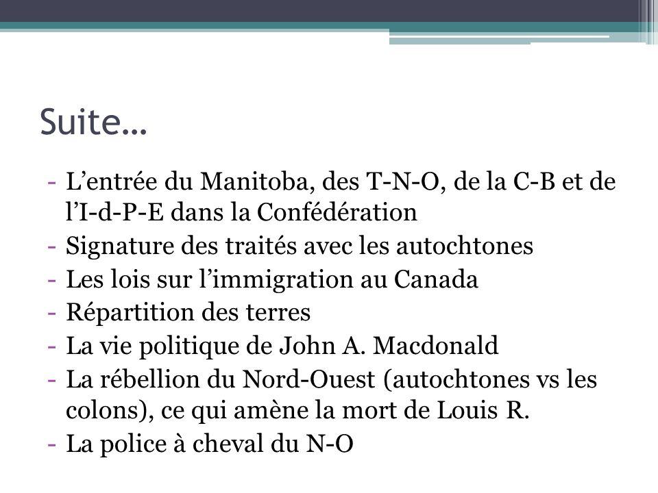 Suite… L'entrée du Manitoba, des T-N-O, de la C-B et de l'I-d-P-E dans la Confédération. Signature des traités avec les autochtones.