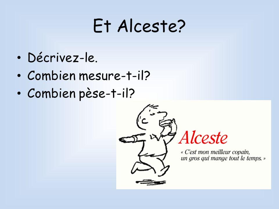 Et Alceste Décrivez-le. Combien mesure-t-il Combien pèse-t-il