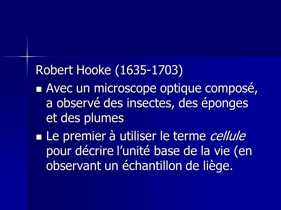 Robert Hooke (1635-1703)Avec un microscope optique composé, a observé des insectes, des éponges et des plumes.