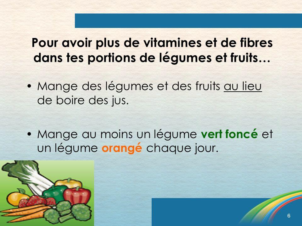 Pour avoir plus de vitamines et de fibres dans tes portions de légumes et fruits…