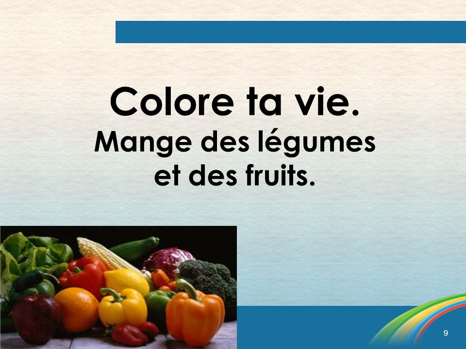 Colore ta vie. Mange des légumes et des fruits.