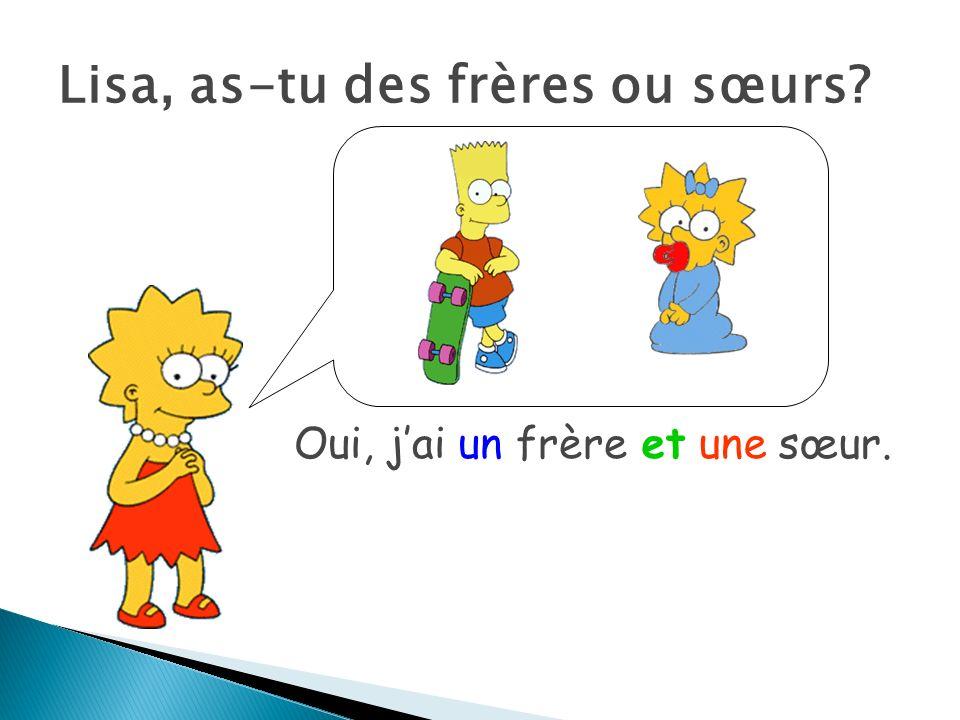 Lisa, as-tu des frères ou sœurs