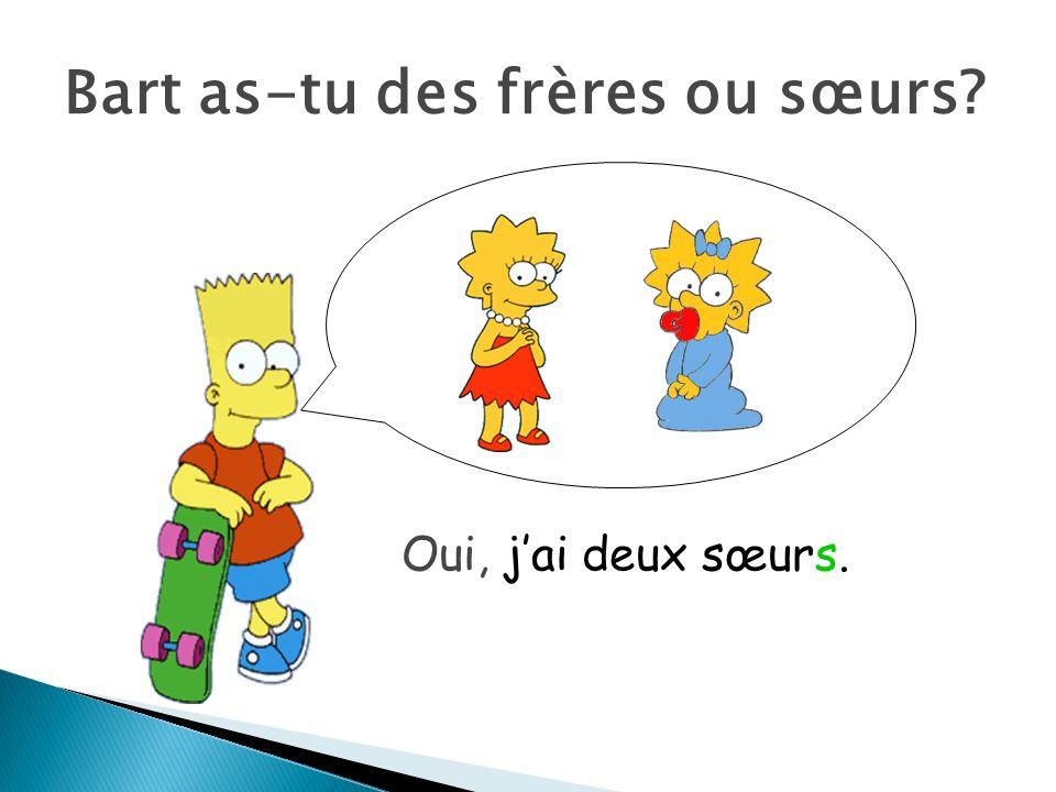 Bart as-tu des frères ou sœurs