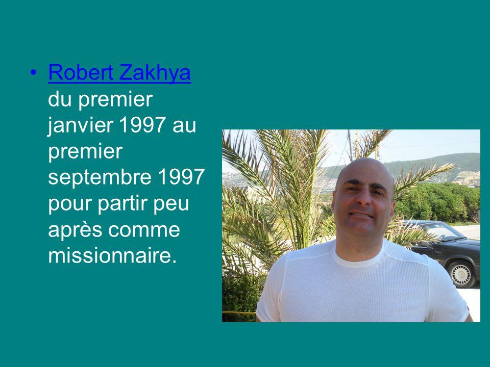 Robert Zakhya du premier janvier 1997 au premier septembre 1997 pour partir peu après comme missionnaire.