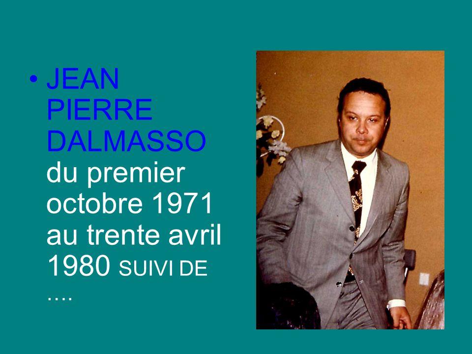 JEAN PIERRE DALMASSO du premier octobre 1971 au trente avril 1980 SUIVI DE ….