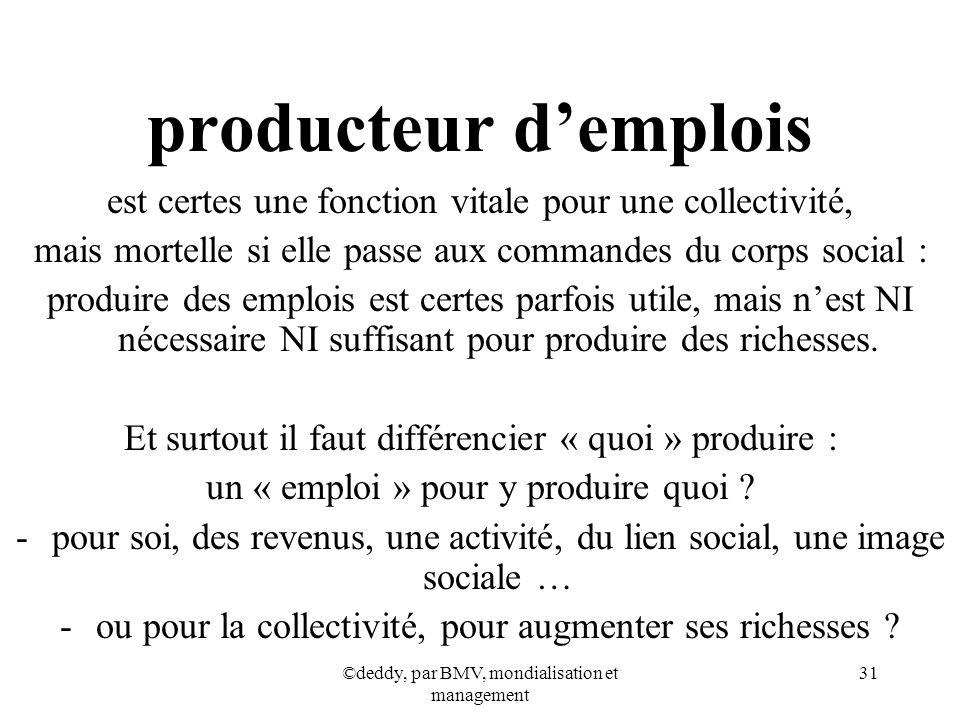 producteur d'emplois est certes une fonction vitale pour une collectivité, mais mortelle si elle passe aux commandes du corps social :