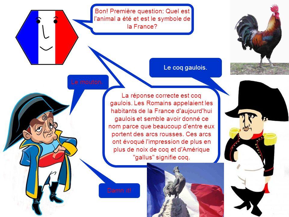 Bon! Première question: Quel est l animal a été et est le symbole de la France