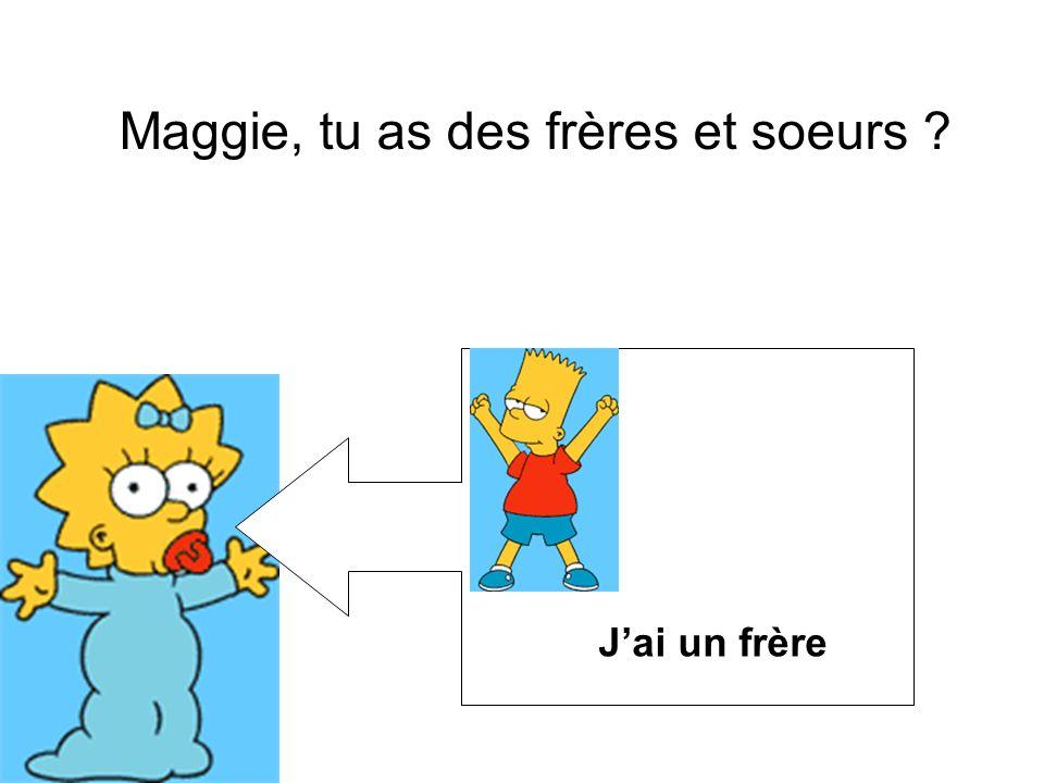 Maggie, tu as des frères et soeurs