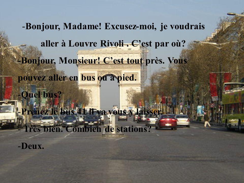 Bonjour, Madame. Excusez-moi, je voudrais aller à Louvre Rivoli