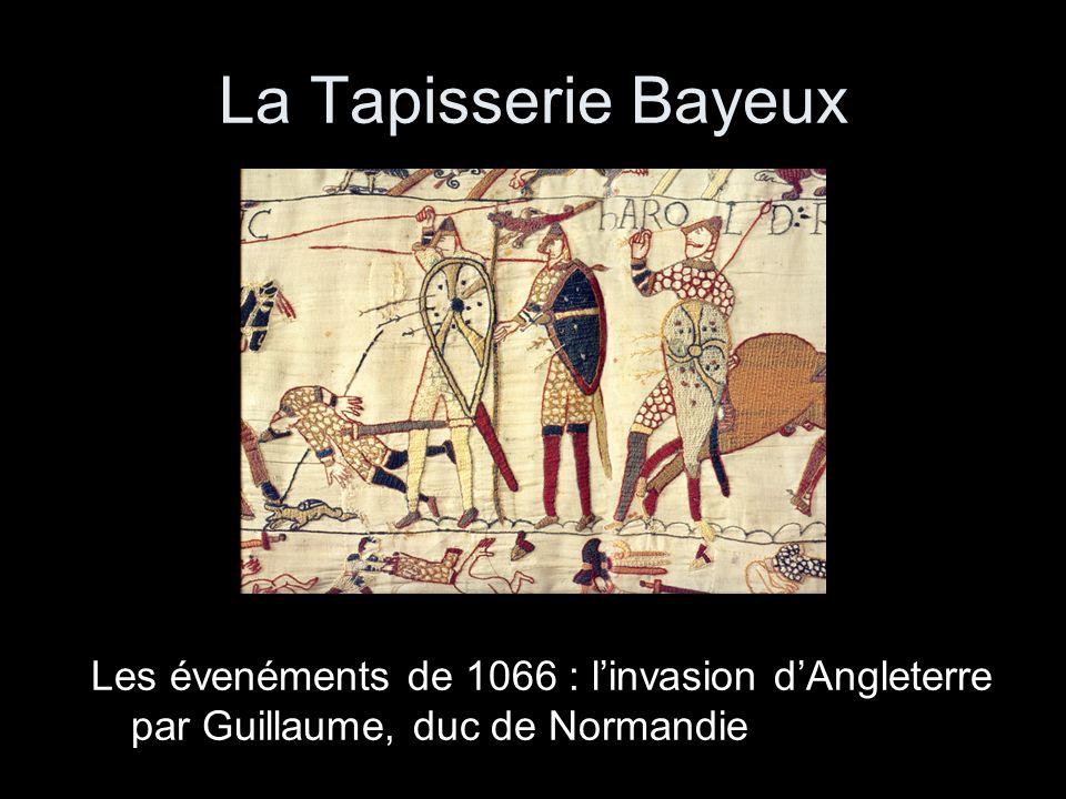 La Tapisserie Bayeux Les évenéments de 1066 : l'invasion d'Angleterre par Guillaume, duc de Normandie.