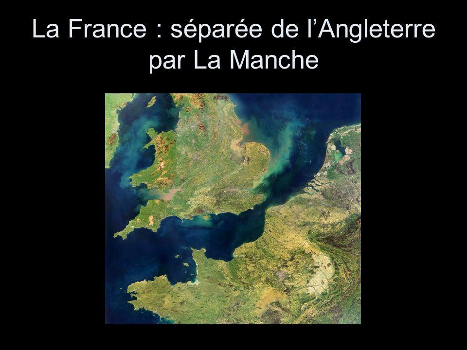 La France : séparée de l'Angleterre par La Manche