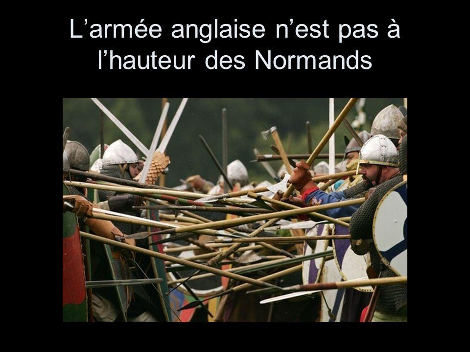 L'armée anglaise n'est pas à l'hauteur des Normands