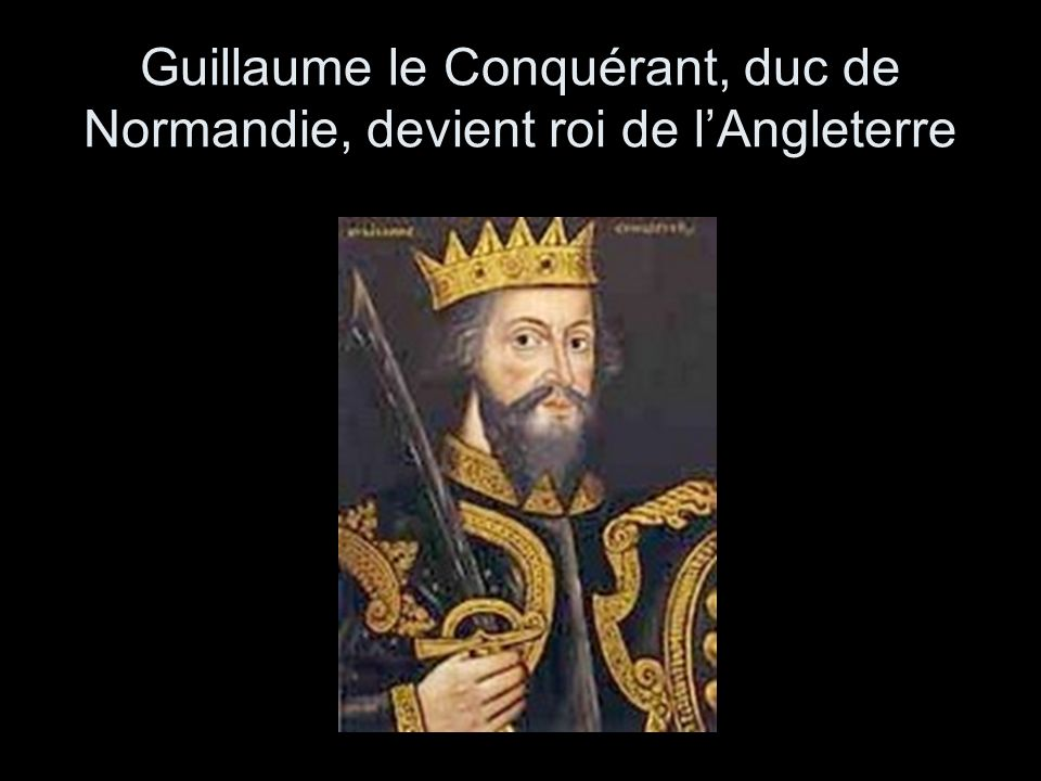 Guillaume le Conquérant, duc de Normandie, devient roi de l'Angleterre