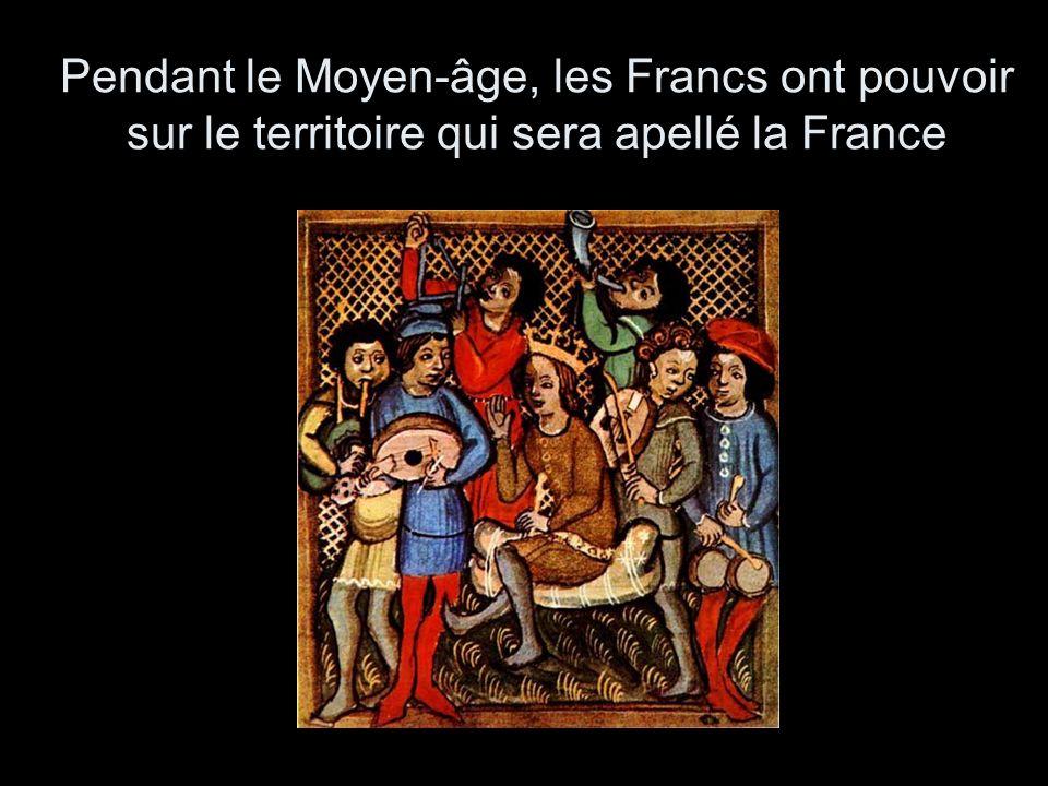 Pendant le Moyen-âge, les Francs ont pouvoir sur le territoire qui sera apellé la France