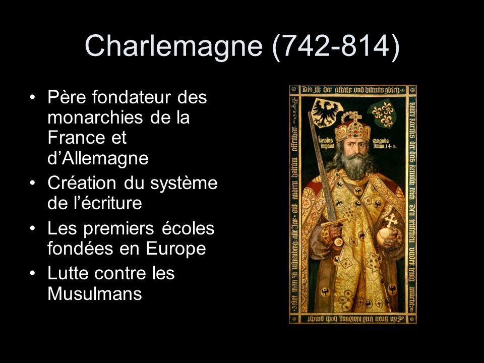 Charlemagne (742-814) Père fondateur des monarchies de la France et d'Allemagne. Création du système de l'écriture.