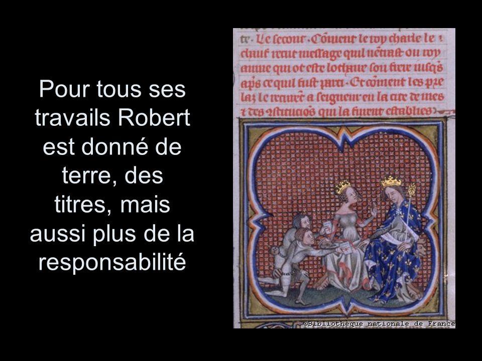 Pour tous ses travails Robert est donné de terre, des titres, mais aussi plus de la responsabilité