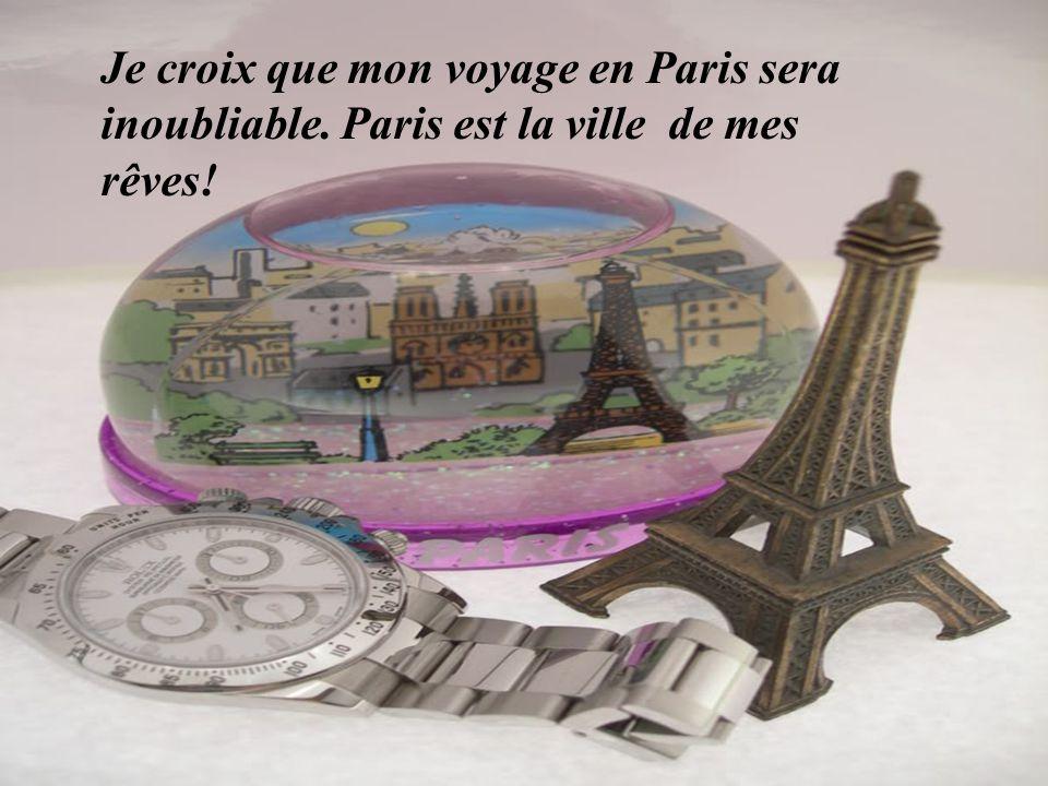 Je croix que mon voyage en Paris sera inoubliable