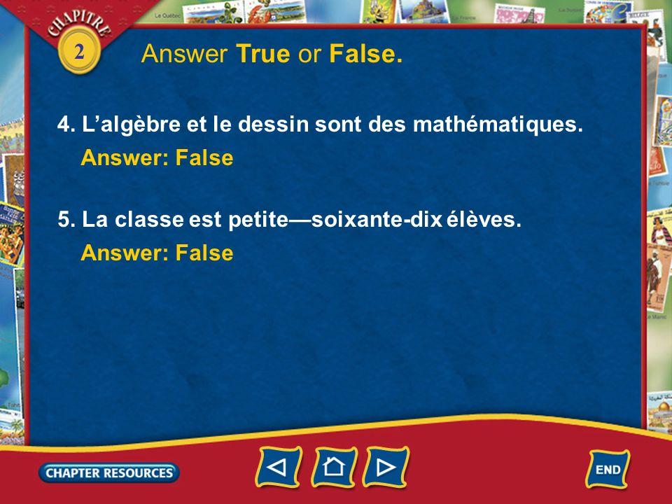 Answer True or False. 4. L'algèbre et le dessin sont des mathématiques. Answer: False. 5. La classe est petite—soixante-dix élèves.