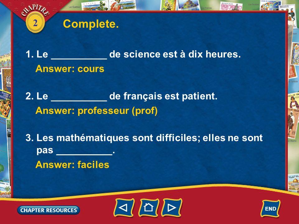 Complete. 1. Le __________ de science est à dix heures. Answer: cours
