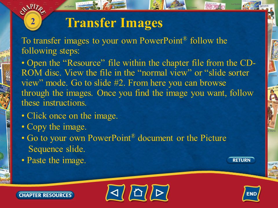Transfer ImagesTo transfer images to your own PowerPoint® follow the following steps:
