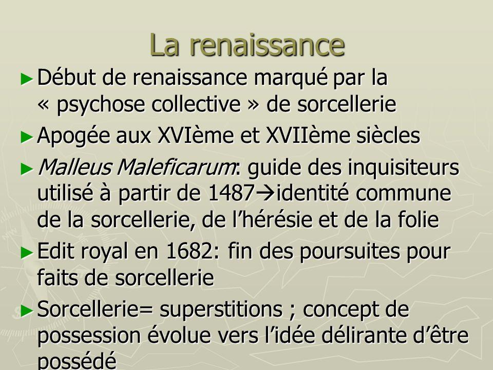 La renaissanceDébut de renaissance marqué par la « psychose collective » de sorcellerie. Apogée aux XVIème et XVIIème siècles.